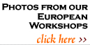 Photos from our European Workshops...click here >>